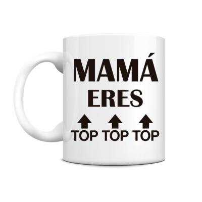 """taza """"Mamá eres top"""