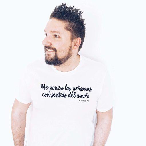 """Camiseta """"Me ponen las personas con sentido del amor"""""""